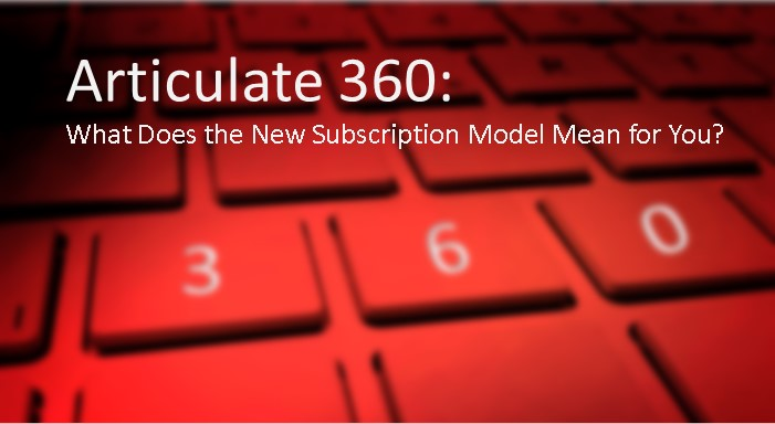 Articulate 360: What Does the New Subscription Model Mean for You ...