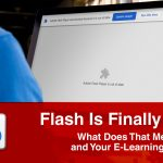 Flash is Dead: What Does That Mean for You and Your E-Learning Courses?