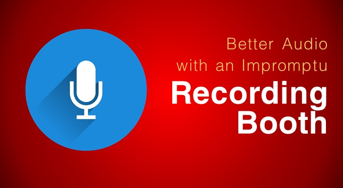 Better Audio with an impromptu recording booth