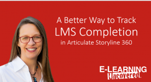 E-Learning Uncovered: A better way to track LMS completion in Articulate Storyline 360