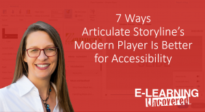 7Ways Articulate Storyline's Modern Player Is Better for Accessibility: E-Learning Uncovered